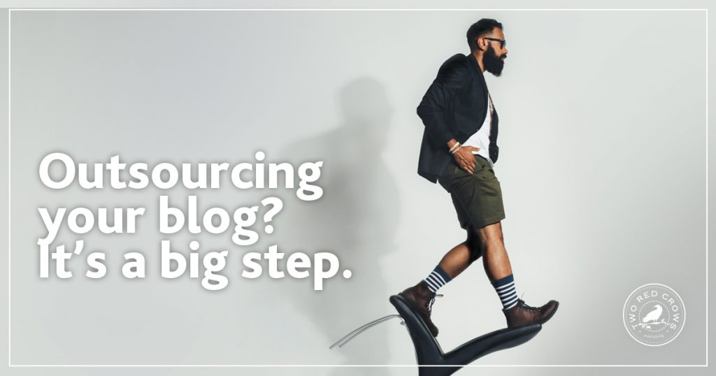 Outsourcing your blog? It's a big step.