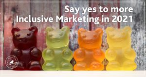 Say yes to more inclusive marketing in 2021
